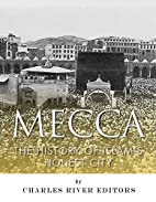 Mecca: The History of Islam's Holiest City…