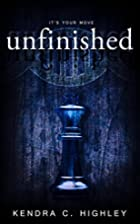 Unfinished by Kendra C. Highley