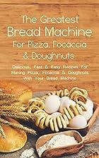 The Greatest Bread Machine For Pizza,…