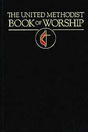 The United Methodist Book of Worship:…