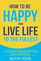 How to Be Happy and Live Life to the…