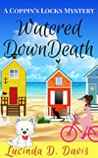 Watered Down Death by Lucinda D. Davis