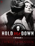 Hold Me Down by Jackie Ashenden