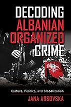 Decoding Albanian organized crime: culture,…