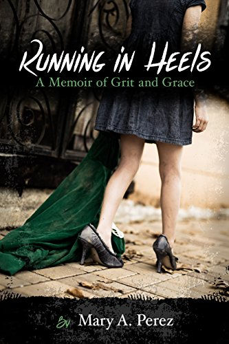 Book Cover - Running in Heels: A Memoir of Grit and Grace