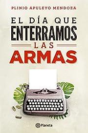 El dia que enterramos las armas (Spanish…