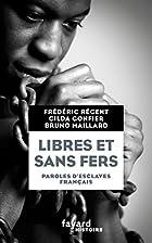 Libres et sans fers : paroles d'esclaves…
