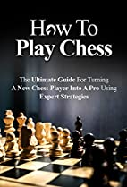 How to Play Chess For Beginners by Chris…