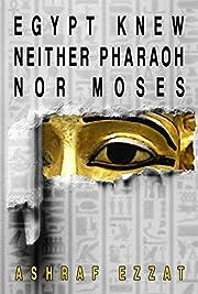 Egypt knew no Pharaohs nor Israelites de…