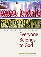 Everyone Belongs to God: Discovering the…