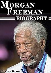 Morgan Freeman Biography: What Does It Take…