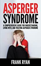 Asperger Syndrome: A Comprehensive Guide For…