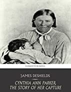 Cynthia Ann Parker, the Story of Her Capture…