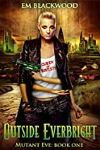 Outside Everbright (Mutant Eve Book 1) by Em…