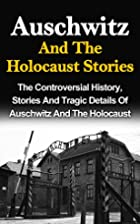 Auschwitz And The Holocaust Stories: The…