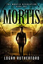 Mortis (The Mortis Desolation #1) by Logan…