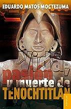 Vida, pasión y muerte de Tenochtitlan…
