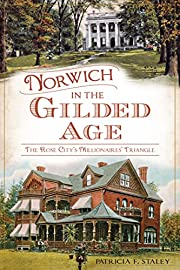 Norwich in the Gilded Age: The Rose City's…
