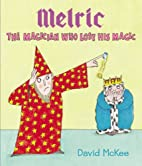 Melric the Magician Who Lost His Magic by…