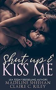 Shut Up and Kiss Me por Madeline Sheehan