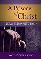 A Prisoner of Christ by David Avoura King