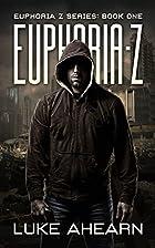 Euphoria Z (Euphoria Z, Bk. 1) by Luke…