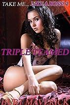 Triple Teamed (Take Me Like A Boss! Book 2)…