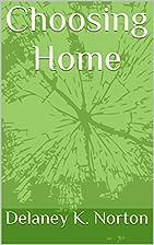 Choosing Home by Delaney K. Norton