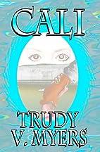 Cali by Trudy V. Myers