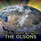 Let the Nations Be Glad by Olsons