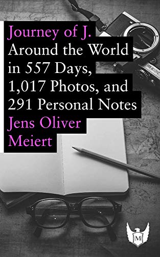 Journey of J.: Around the World in 557 Days, 1,017 Photos, and 291 Personal Notes