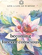 Becoming Forever Conscious: How to Live a…