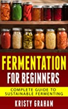FERMENTATION FOR BEGINNERS: Complete Guide…