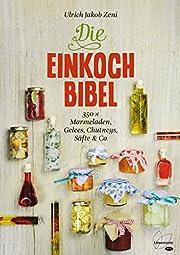 Die Einkoch-Bibel: 350 x Marmeladen, Gelees,…