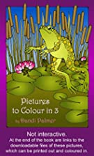 Pictures to Colour In 3 (Coloring Books) by…