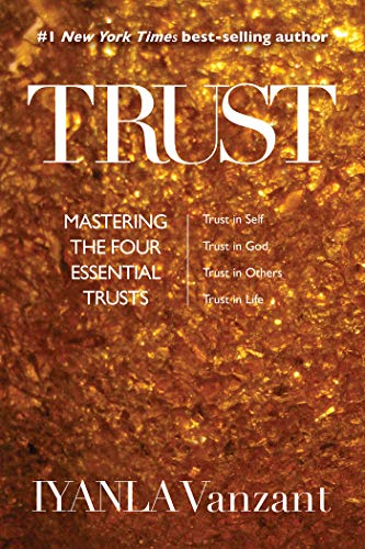 Trust: Mastering the Four Essential Trusts: Trust in Self, Trust in God, Trust in Others, Trust in Life
