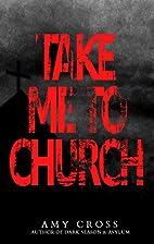 Take Me to Church by Amy Cross