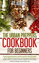 The Urban Preppers Cookbook for Beginners: A…