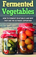 Fermented Vegetables: How To Ferment…