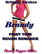 EROTICA: Brandy First Time Rough Romance (…