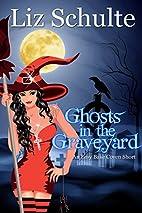 Ghosts in the Graveyard by Liz Schulte