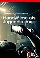 Handyfilme als Jugendkultur by Ute Holfelder