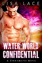 Water World Confidential by Lisa Lace