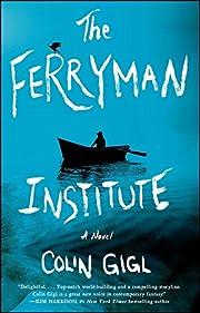 The Ferryman Institute: A Novel por Colin…
