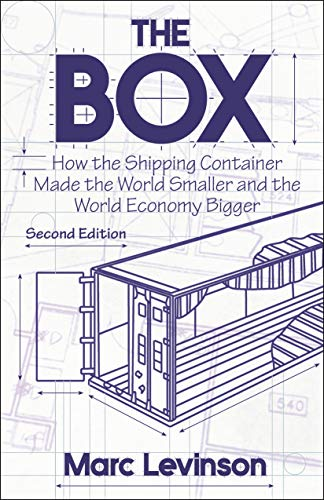 The Box: How the Shipping Container Made the World Smaller and the World Economy Bigger - Marc Levinson