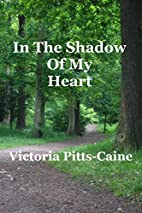 In The Shadow of My Heart by Victoria Pitts…