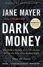 Dark Money: The Hidden History of the…