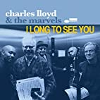 I Long To See You by Charles Lloyd & The…