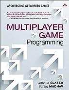 Multiplayer Game Programming: Architecting…