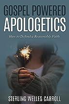 Gospel Powered Apologetics: How to Defend a…
